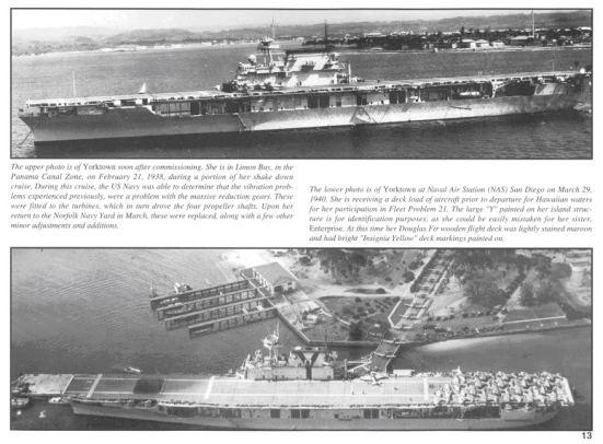 Ảnh trên, chiếc USS Yorktown được bảo dưỡng tại Limo Bay, Panama sau một chuyến đi biển dài ngày Ảnh dưới, chiếc USS Yorktown đang được bốc máy bay lên sàn bay tại Navy Air Station ở San Diago ngày 29/03/1940. Chữ Y được sơn trên phần thượng tầng của nó để phân biệt với chiếc USS Enterprise, phần ô vuông trên đầu của nó chính là chiếc thang máy để vận chuyển giữa các sàn tầu