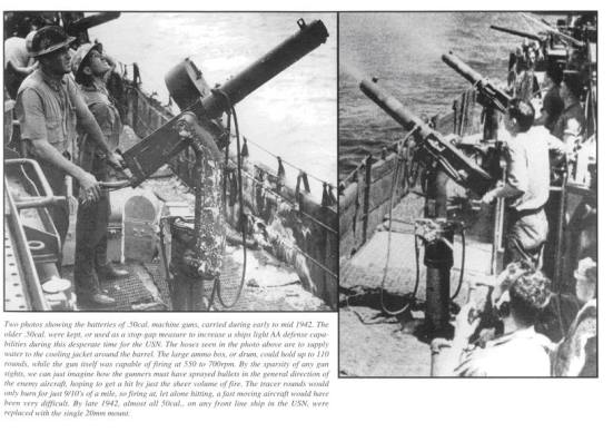 Hai bức ảnh về các khẩu đội phòng không 50 caliber trên các tầu sân bay vào giữa năm 1942, các khẩu đội này có khả năng bắn từ 550 -> 700 phát đạn/ phút, các khẩu súng phòng không này được sử dụng để khắc phục tình trạng thiếu phòng không của QĐHK trong giai đoạn này, đến cuối năm 1942 các khẩu đội 50 cal. này được thay thế bằng súng 20 mm