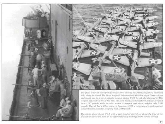 Ảnh các khẩu đội phòng không 20 mm, đây là các súng được sản xuất ở Hoa kỳ nhưng được thiết kế ở Thụy sỹ. Loại súng này đã được chứng minh là rất có hiệu quả, chúng có khả năng bắn tới 450 phát/ phút và có trọng lượng 1.695 pound, đời sau có 3 chân chống chỉ nặng có 1.100 pound Ảnh bên phải: máy bay đang nằm trên sàn bay của chiếc CV-6 trong thời gian trận Goadacanal